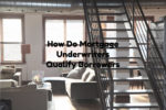 How Do Mortgage Underwriters Qualify Borrowers & Approve Loans