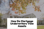 How Do Mortgage Underwriters View Assets For Down Payment