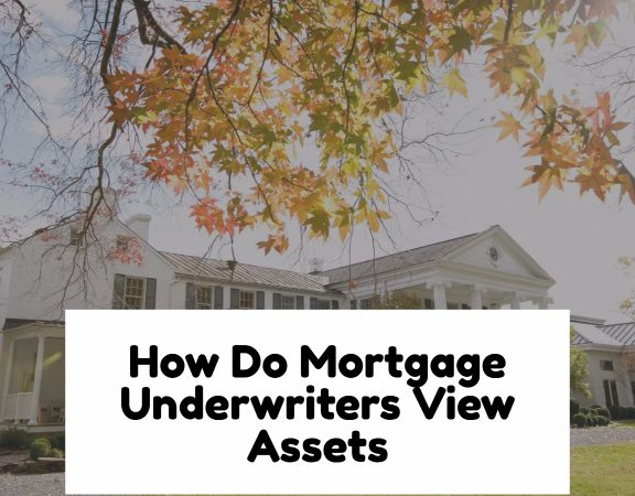 How Do Mortgage Underwriters View Assets