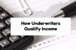 How Underwriters Qualify Income And Approve Mortgage Loans