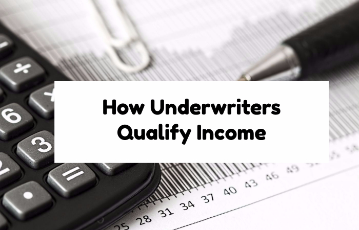 How Underwriters Qualify Income