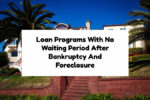 Loan Programs With No Waiting Period After Bankruptcy And Foreclosure