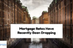 Mortgage Rates Have Recently Been Dropping Great News For Buyers