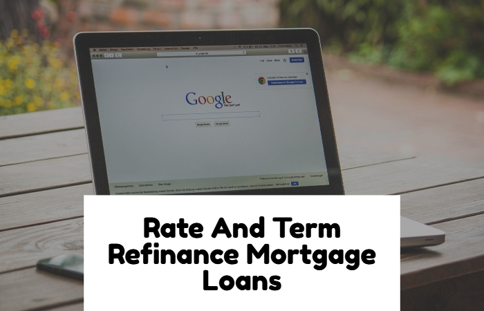 Rate And Term Refinance Mortgage Loans