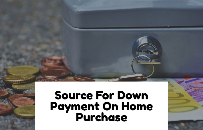 Sources For Down Payment On Home Purchase
