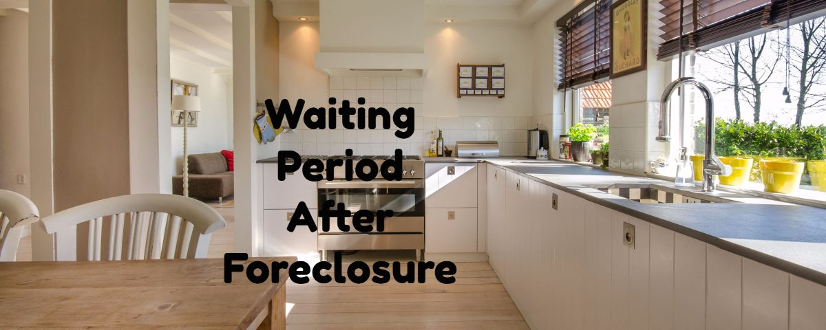 Waiting Period After Foreclosure To Qualify For Mortgage
