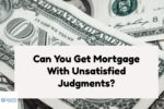 Can You Get A Mortgage Loan Approval With An Unsatisfied Judgment?