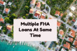 Can A Borrower Have Multiple FHA Loans At Same Time?