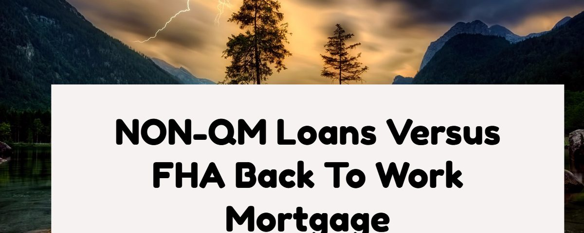 Non-QM Loans Versus FHA Back To Work Mortgage