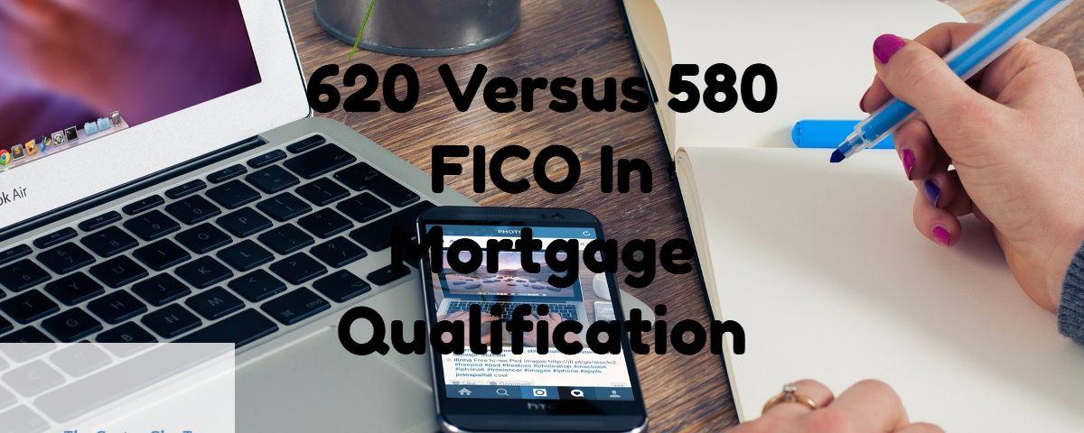 620 FICO Versus 580 FICO In Mortgage Qualification