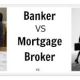 Should I hire a banker or mortgage broker?