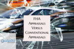 Difference Between FHA Appraisals Versus Conventional Appraisals
