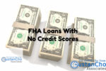 Qualifying For FHA Loans With No Credit Scores Or Tradelines