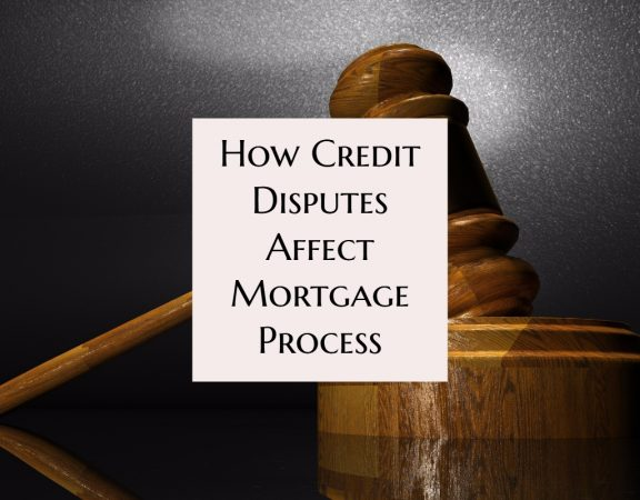 How Credit Disputes Affect Mortgage Process
