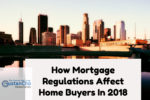 How Mortgage Regulations Affect Home Buyers In 2018