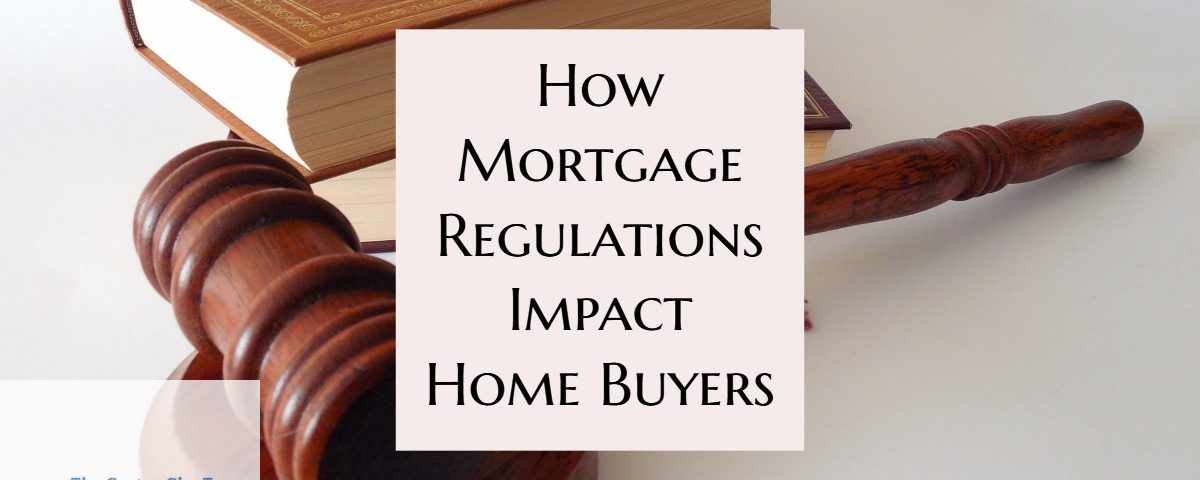 How Mortgage Regulations Impact Home Buyers