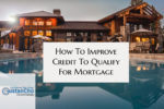 How To Improve Credit To Qualify For Mortgage California