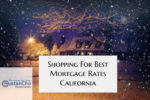 Shopping For Best Mortgage Rates California On Home Loans