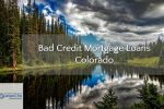 Bad Credit Mortgage Loans Colorado With No Lender Overlays