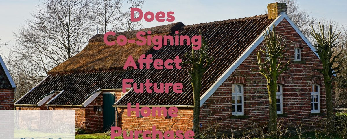 Does Co-Signing Affect In Buying Home