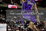Qualifying For FHA Loans With Under 620 Credit Scores