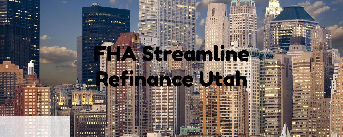 FHA Streamline Refinance Utah