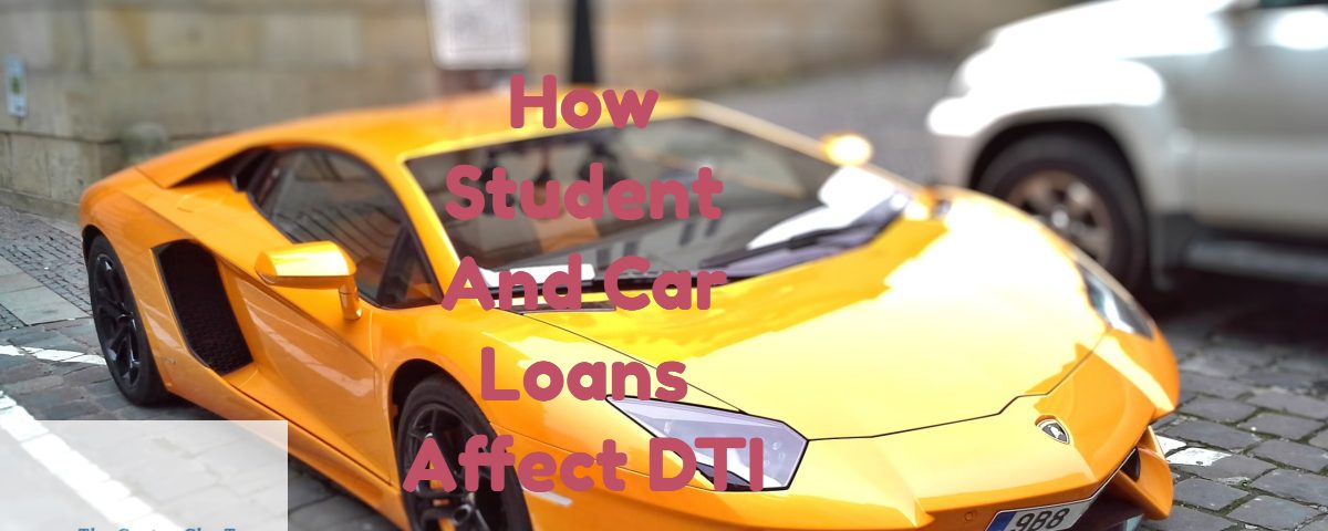 How Student And Car Loans Affect DTI