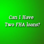 FHA Loans: Having Two FHA Loans At The Same Time