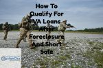 How To Qualify For VA Loans After Foreclosure And Short Sale