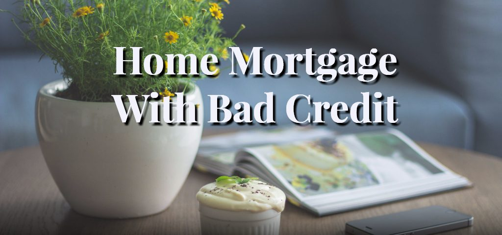 Home Mortgage With Bad Credit