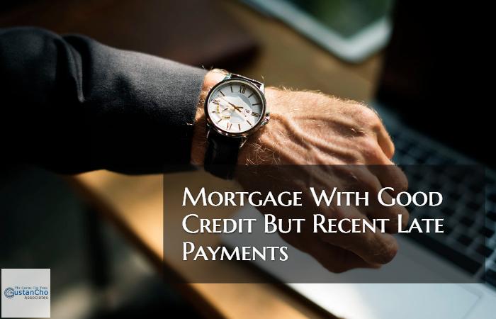 Mortgage With Good Credit But Recent Late Payments