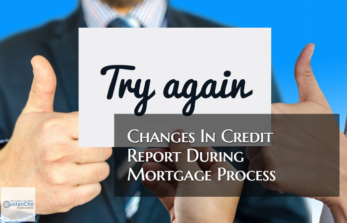 Changes In Credit Report During Mortgage Process