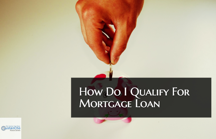 how do i qualify for a mortgage loan and what are requirements