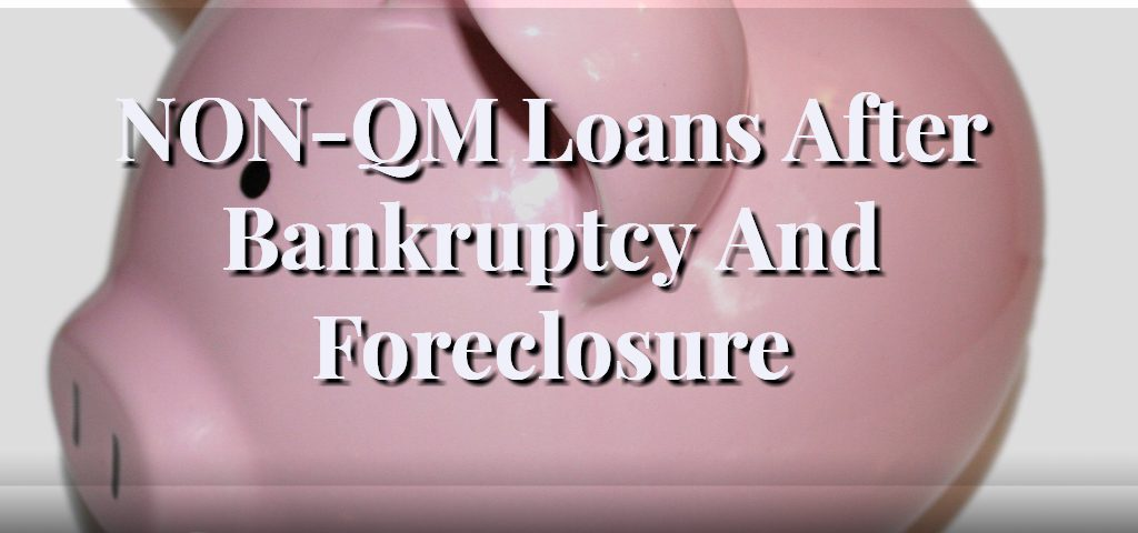 NON-QM Loans After Bankruptcy And Foreclosure