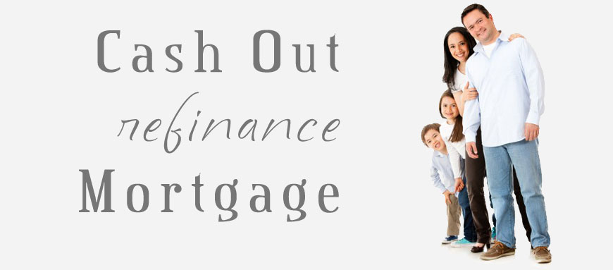 Cash Out Refinance Mortgage Loans