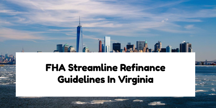 FHA Streamline Refinance Guidelines In Virginia