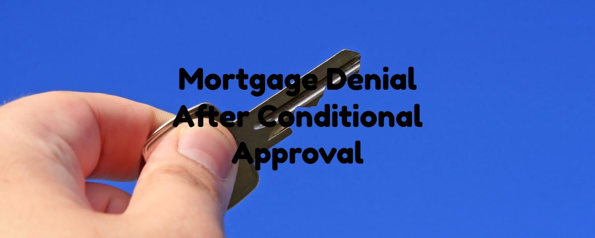 Mortgage Denial After Conditional Approval