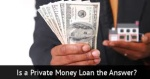 Is A Private Mortgage Right for You?