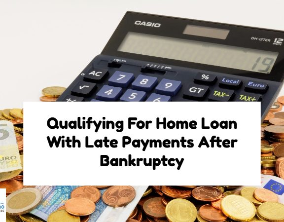 Qualifying For Home Loan With Late Payments After Bankruptcy