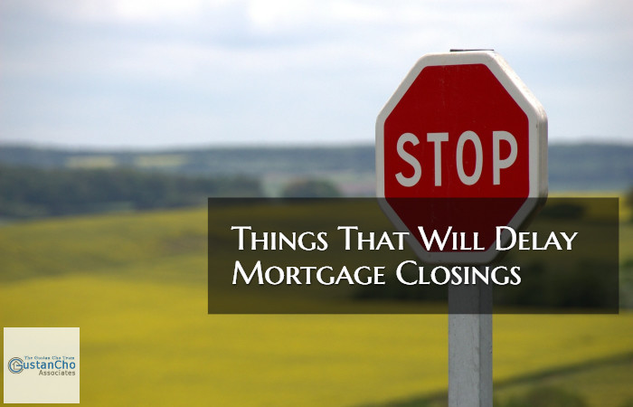 Things That Will Delay Mortgage Closings