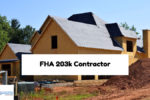 How To Choose And Hire The Right FHA 203k Contractor