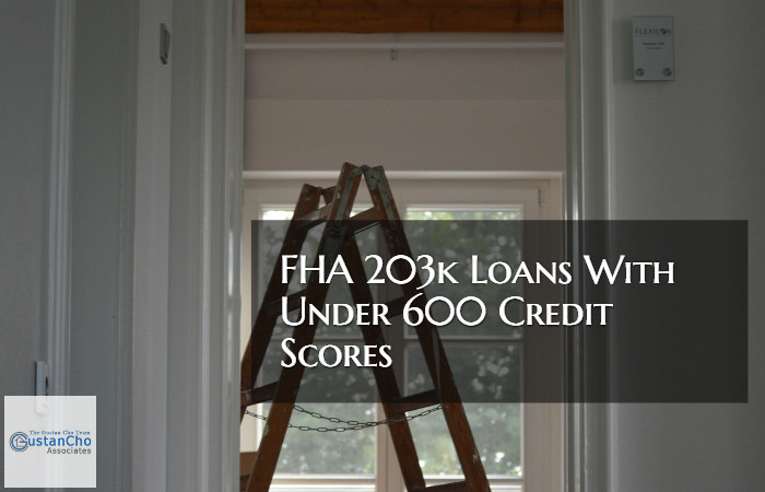 Loans For Credit Under 600 >> Fha 203k Loan With Under 600 Credit Scores Mortgage Guidelines