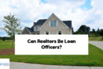 Can Realtors Be Loan Officers And Real Estate Agents At Same Time?