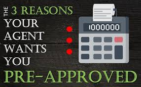 Reasons Real Estate Agents Wants You Pre-Approved