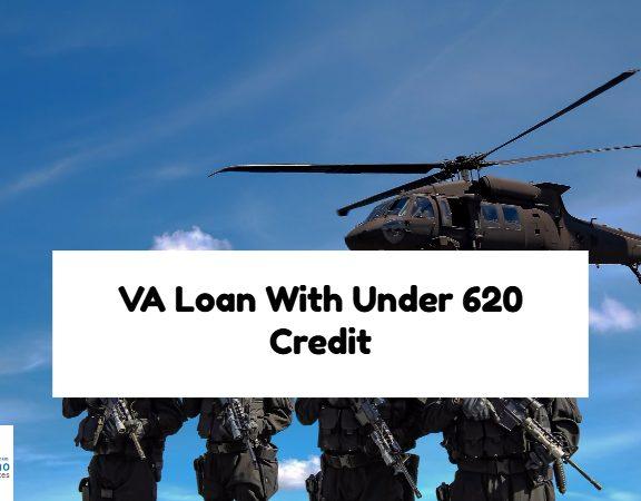 VA Loan With Under 620 Credit