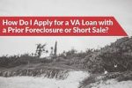 How Long Of A Waiting Period To Qualify For A VA Loan After Foreclosure?