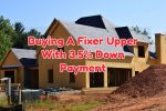 Buying Fixer Upper With 3.5% Down Payment