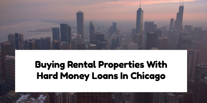 Buying Rental Properties With Hard Money Loans In Chicago