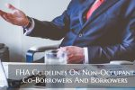 FHA Guidelines On Non-Occupant Co-Borrowers And Borrowers