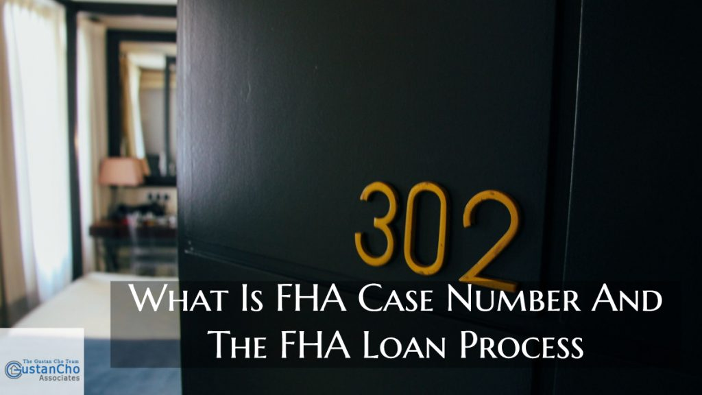 What Is FHA Case Number And The FHA Loan Process